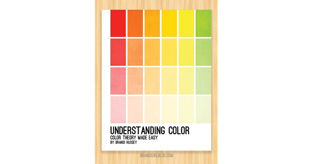 Understanding Color Theory understanding color: color theory made easybrandi hussey
