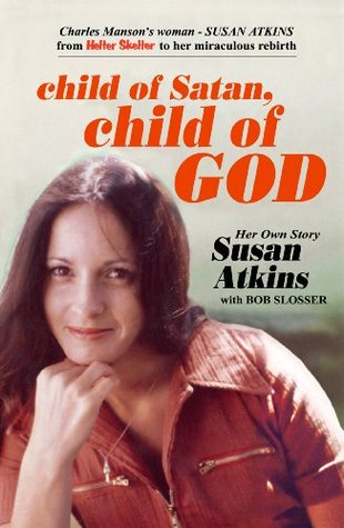 Child of Satan, Child of God by Susan Atkins-Whitehouse