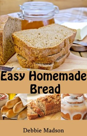 Easy Homemade Bread by Debbie Madson