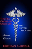 The Red Cross of Gold VIII:. The Silver Caduceus