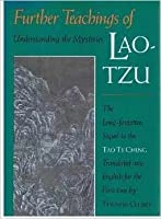 Further Teachings of Lao-Tzu: Understanding the Mysteries: A Translation of the Taoist Classic Wen-Tzu