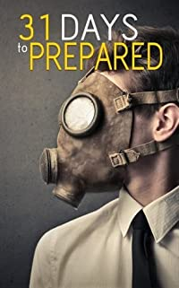 31 Days to A Prepared Life: How To Plan And Protect Your Family And Friends During Any Disaster