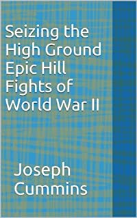 Seizing the High Ground: Epic Hill Fights of World War II