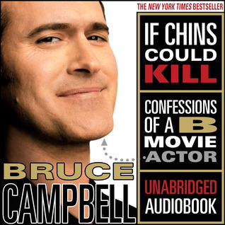 If Chins Could Kill Confessions Of A B Movie Actor By Bruce Campbell