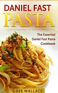 Daniel Fast Pasta: 30 Daniel Fast Pasta Recipes For Everyday Cooking