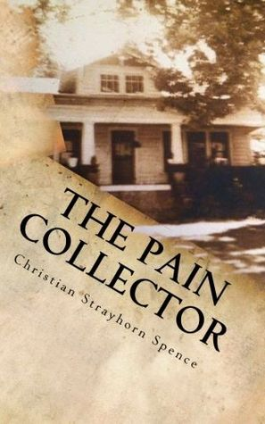 The Pain Collector by Christian Strayhorn Spence