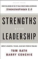 Strengths Based Leadership: Great Leaders, Teams, and Why People Follow [STRENGTHS BASED LEADERSHIP]