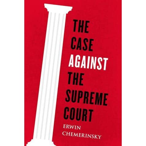 20e0560d The Case Against the Supreme Court by Erwin Chemerinsky