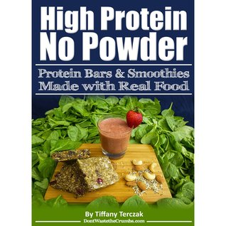 High Protein, No Powder: Protein Bars and Smoothies Made with Real Food