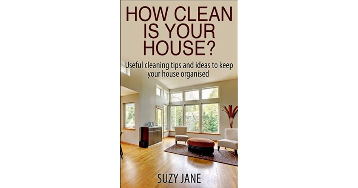 How Clean Is Your House Useful Cleaning Tips And Steps To Keep Organised By Suzy Jane
