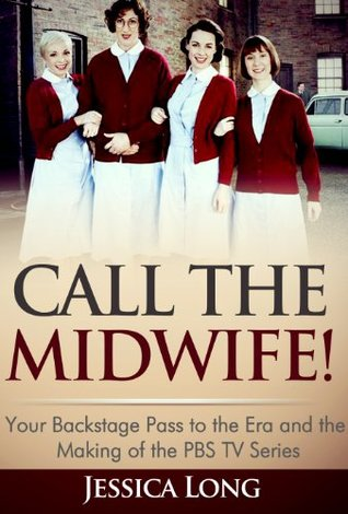 Call The Midwife!: Your Backstage Pass to the Era and the Making of the PBS TV Series by Carl Matlock