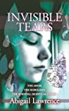 Invisible Tears: The Abuse, The Rebellion, The Survival, Despite All Odds