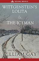 Wittgenstein's Lolita and The Iceman: Short Stories
