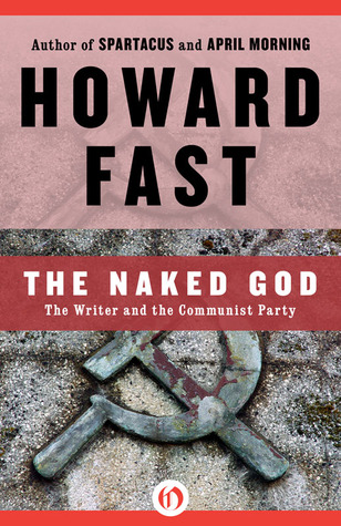The Naked God: The Writer and the Communist Party