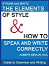 Guide to Grammar and Writing: The Elements of Style, and, How to Speak and Write Correctly
