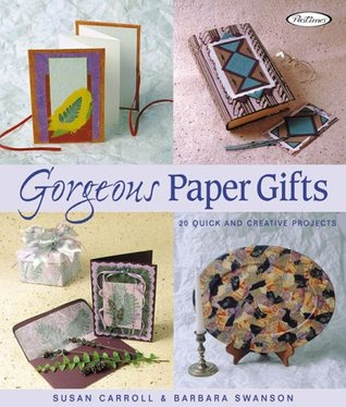 Gorgeous Paper Gifts by Susan  Carroll
