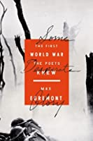 Some Desperate Glory: The First World War the Poets Knew