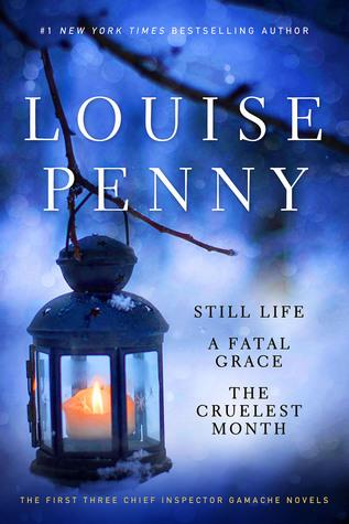 Still Life / A Fatal Grace / The Cruelest Month (The Chief Inspector Armand Gamache Series, Books #1-3)