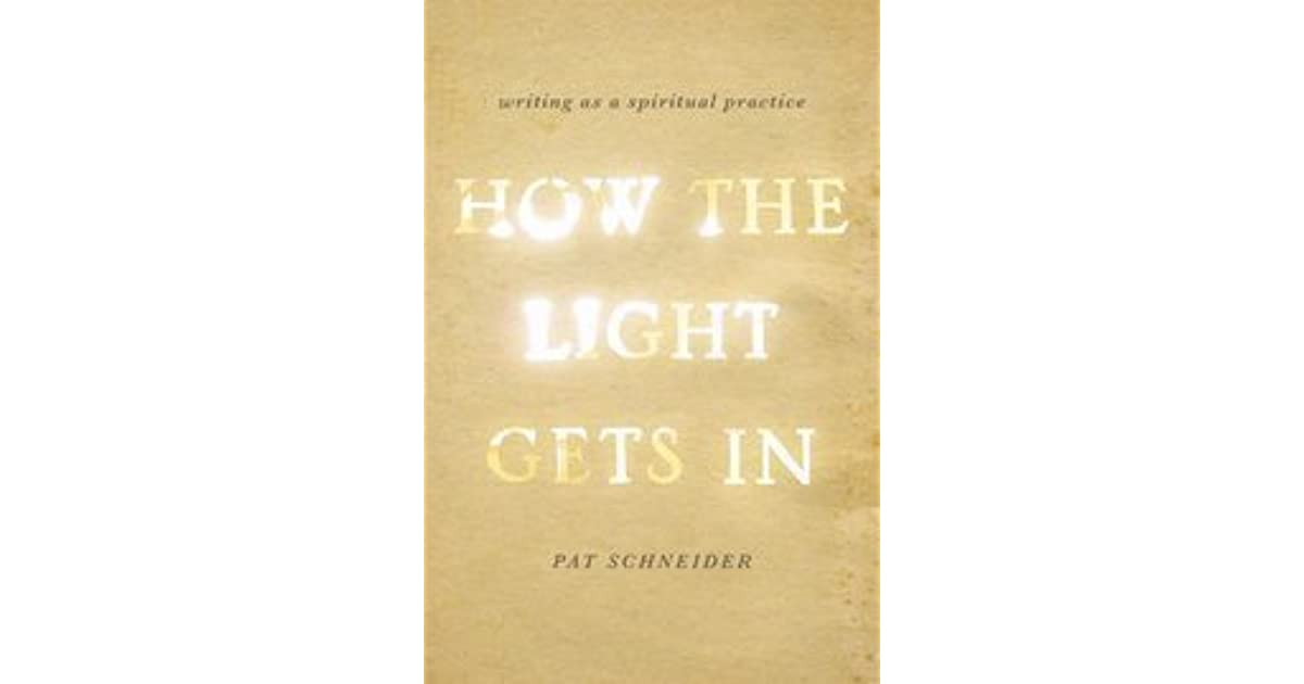 How the Light Gets in: Writing as a Spiritual Practice by
