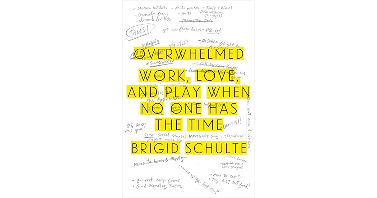 Overwhelmed Work Love And Play When No One Has The Time By Brigid