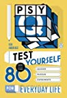 Psy-Q: Test Yourself with More Than 80 Quizzes, Puzzles and Experiments for Everyday Life