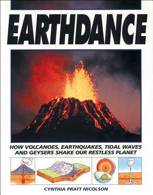 Earthdance: How Volcanoes, Earthquakes, Tidal Waves and Geysers Shake Our Restless Planet