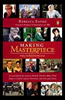 Making Masterpiece: 25 Years Behind the Scenes at Sherlock, Downton Abbey, Prime Suspect, Cranford, Upstairs Downstairs, and Other Great Shows