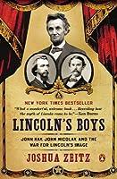 Lincoln's Boys: John Hay, John Nicolay, and the War for Lincoln's Image