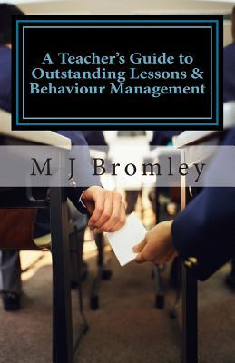 A Teacher's Guide to Outstanding Lessons and Behaviour Management: Limited Compendium Edition