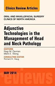 Adjunctive Technologies in the Management of Head and Neck Pathology, an Issue of Oral and Maxillofacial Clinics of North America, Volume 26-2