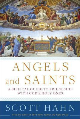 Angels and Saints-A Biblical Guide to Friendship with God's Holy Ones