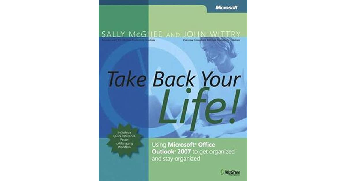 Take Back Your Life Using Microsoft Office Outlook 2007 To Get