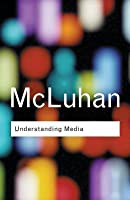 Understanding Media: The Extensions Of Man
