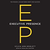 Executive Presence: What Nobody Ever Tells You About Getting Ahead
