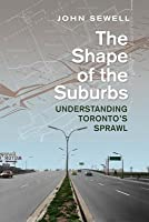 The Shape of the Suburbs: Understanding Toronto's Sprawl