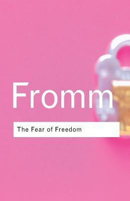 Erich Fromm - The Fear Of Freedom