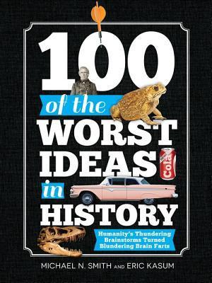 100-of-the-Worst-Ideas-in-History-Humanity-s-Thundering-Brainstorms-Turned-Blundering-Brain-Farts