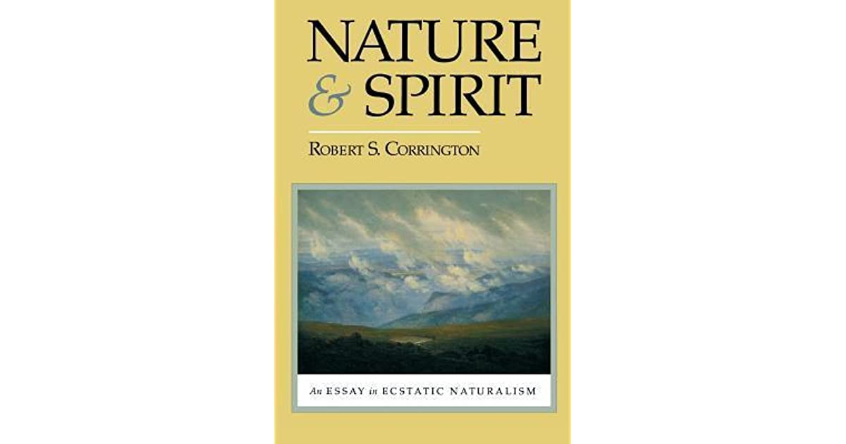nature and spirit an essay in ecstatic naturalism by robert s  nature and spirit an essay in ecstatic naturalism by robert s corrington