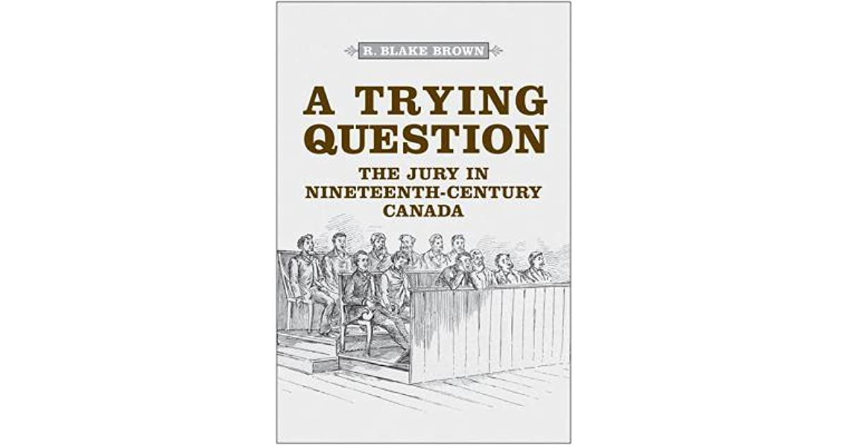 A Trying Question The Jury in Nineteenth-Century Canada