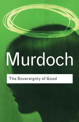 The Sovereignty of Good (Routledge Classics)