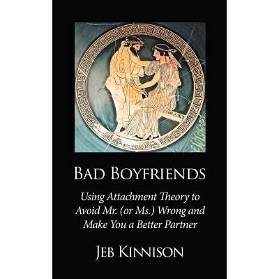 Bad Boyfriends: Using Attachment Theory to Avoid Mr  (or Ms ) Wrong