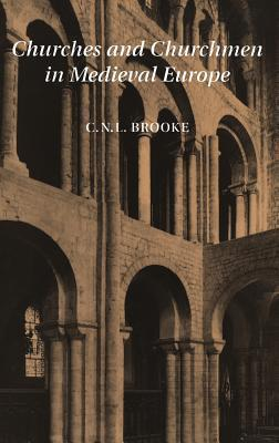 Churches and Churchmen in Medieval Europe  by  Christopher Nugent Lawrence Brooke