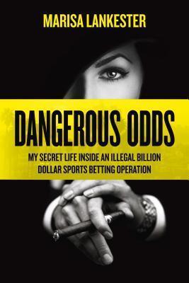 Dangerous Odds My Secret Life Inside an Illegal Billion Dollar Sports Betting Operation