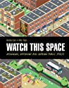 Watch This Space: Designing, Defending and Sharing Public Spaces