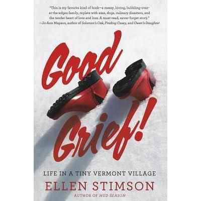 Good Grief: Life in a Tiny Vermont Village by Ellen Stimson