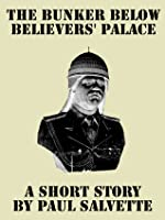 The Bunker below Believers' Palace: A Short Story
