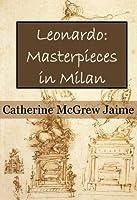 Leonardo: Masterpieces in Milan