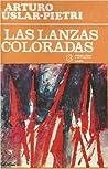 Las lanzas coloradas by Arturo Uslar Pietri