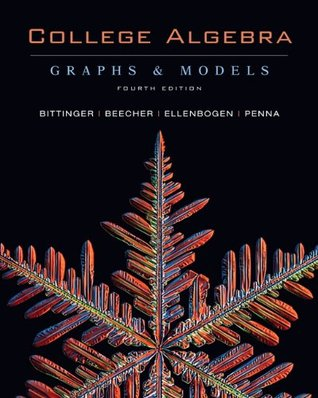 College Algebra: Graphs and Models by Marvin L  Bittinger