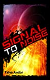 Signal to Noise by Talya Andor